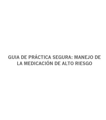 GUIA DE PRÁCTICA SEGURA: MANEJO DE LA MEDICACIÓN DE ALTO RIESGO