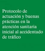 PROTOCOLO DE ACTUACIÓN Y BUENAS PRÁCTICAS EN LA ATENCIÓN SANITARIA INICIAL AL ACCIDENTADO DE TRÁFICO